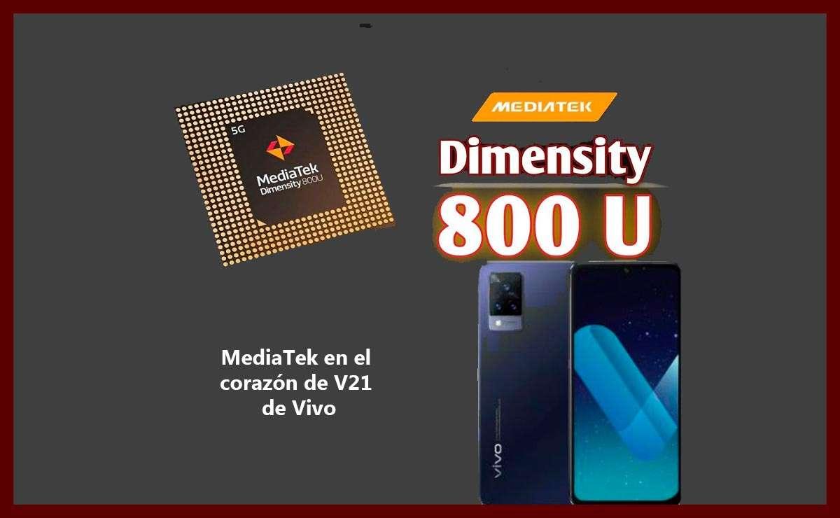 Dimensity 800U de MediaTek y celular Vivo V21